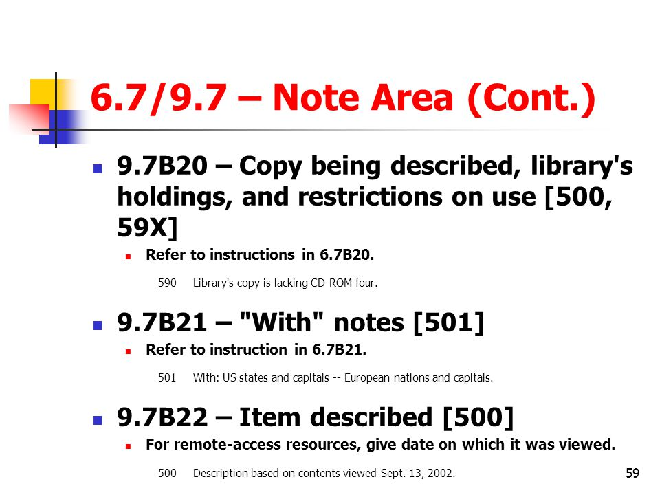 6.7/9.7 – Note Area (Cont.) 9.7B20 – Copy being described, library s holdings, and restrictions on use [500, 59X]